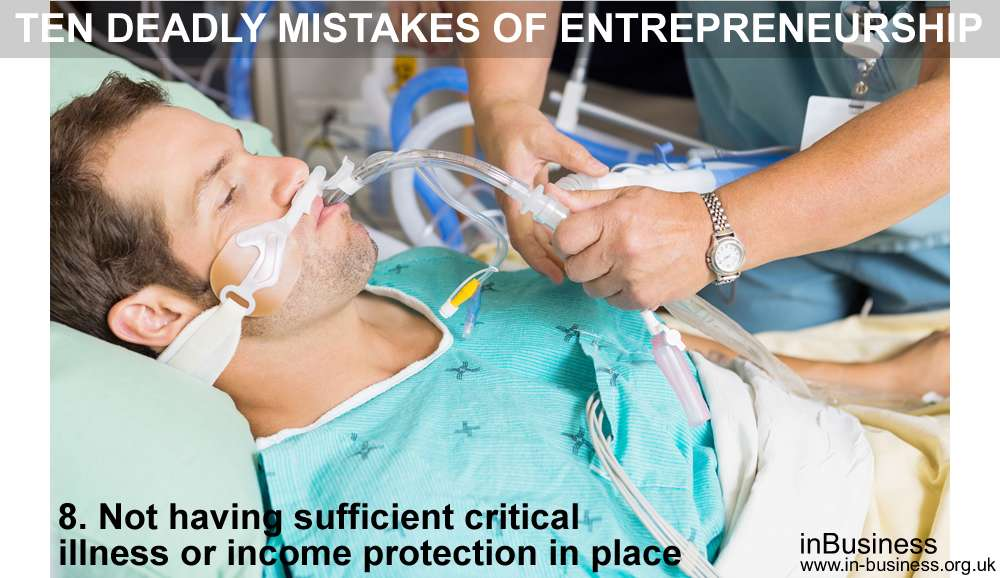 Ten deadly mistakes of entrepreneurship - Not having sufficient critical illness or income protection in place
