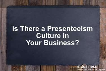 Presenteeism in the workplace - Is there a presenteeism culture in your business