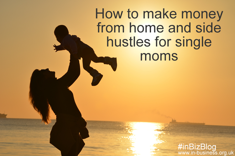 How to make money from home and side hustles for single moms