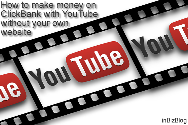 How to make money on ClickBank with YouTube without your own website