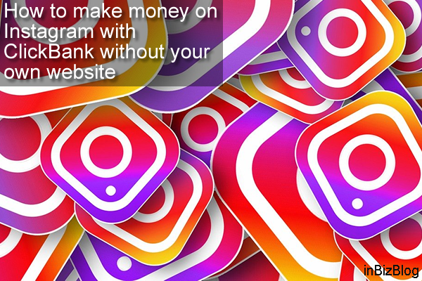 How to make money on Instagram with ClickBank without your own website