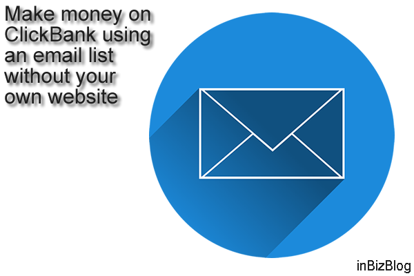 Make money on ClickBank using an email list without your own website