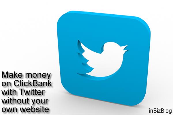 Make money on ClickBank with Twitter without your own website