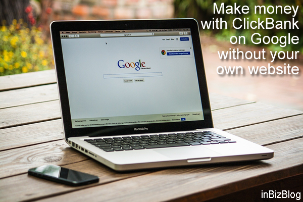 Make money with ClickBank on Google without your own website