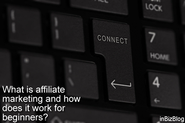 What is affiliate marketing and how does it work for beginners (7 key steps)